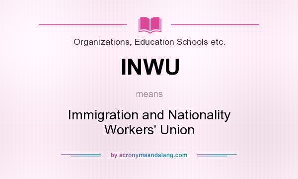 What does INWU mean? It stands for Immigration and Nationality Workers` Union