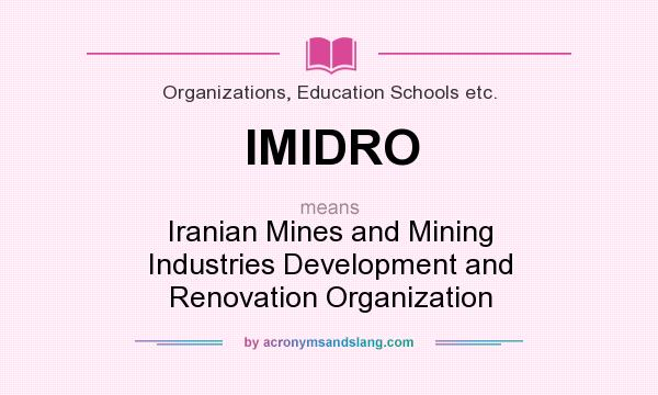 What does IMIDRO mean? It stands for Iranian Mines and Mining Industries Development and Renovation Organization