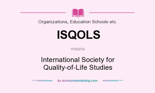 What does ISQOLS mean? It stands for International Society for Quality-of-Life Studies