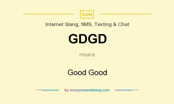 What does GDGD mean? It stands for Good Good