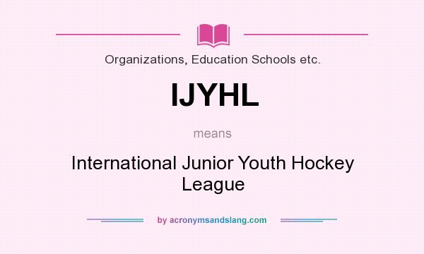 What does IJYHL mean? It stands for International Junior Youth Hockey League