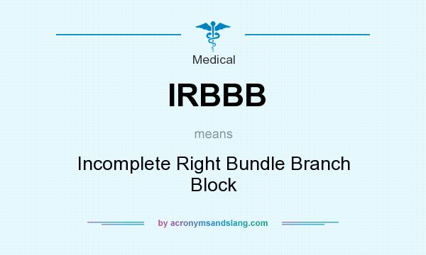What does IRBBB mean? It stands for Incomplete Right Bundle Branch Block