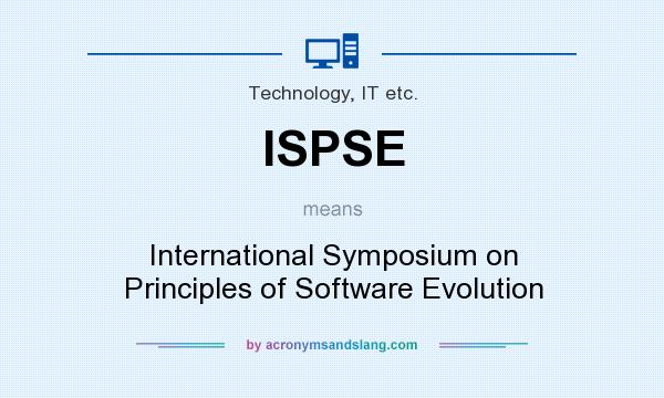 What does ISPSE mean? It stands for International Symposium on Principles of Software Evolution