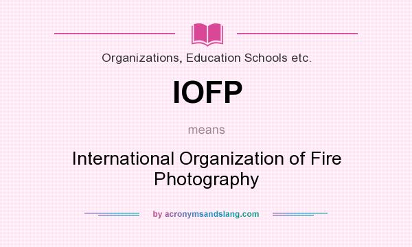 What does IOFP mean? It stands for International Organization of Fire Photography