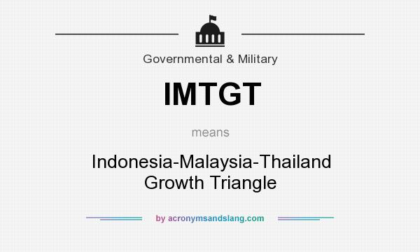 What does IMTGT mean? It stands for Indonesia-Malaysia-Thailand Growth Triangle