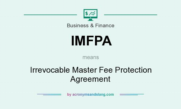 What does IMFPA mean? It stands for Irrevocable Master Fee Protection Agreement