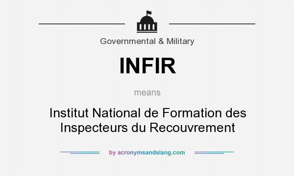 What does INFIR mean? It stands for Institut National de Formation des Inspecteurs du Recouvrement