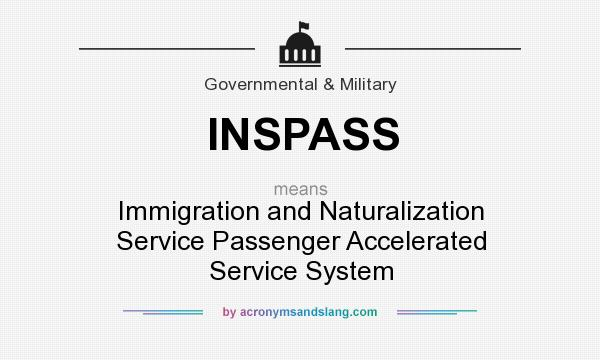 What does INSPASS mean? It stands for Immigration and Naturalization Service Passenger Accelerated Service System