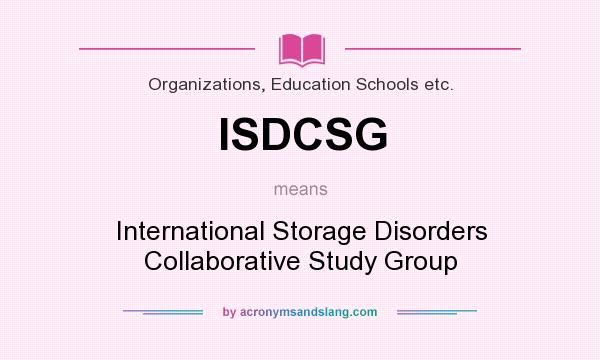 What does ISDCSG mean? It stands for International Storage Disorders Collaborative Study Group