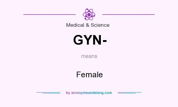 What does GYN- mean? - Definition of GYN- - GYN- stands for