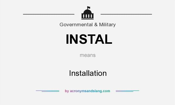 What does INSTAL mean? It stands for Installation