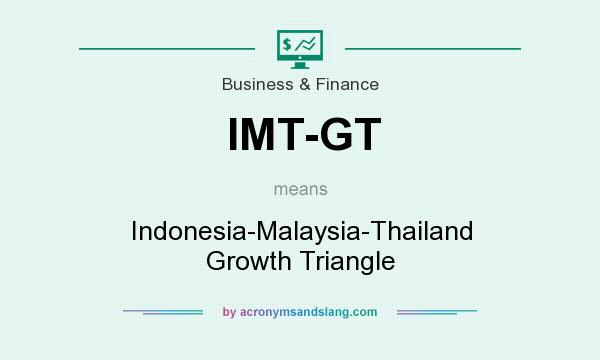 What does IMT-GT mean? It stands for Indonesia-Malaysia-Thailand Growth Triangle