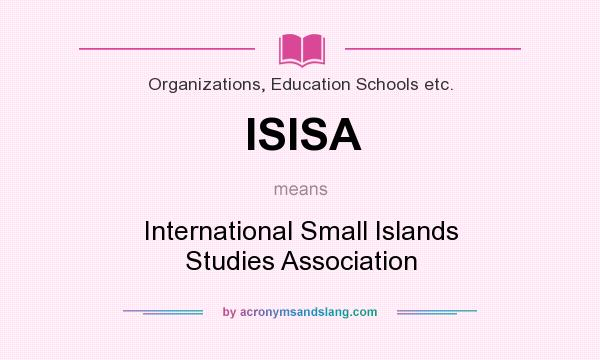 What does ISISA mean? It stands for International Small Islands Studies Association