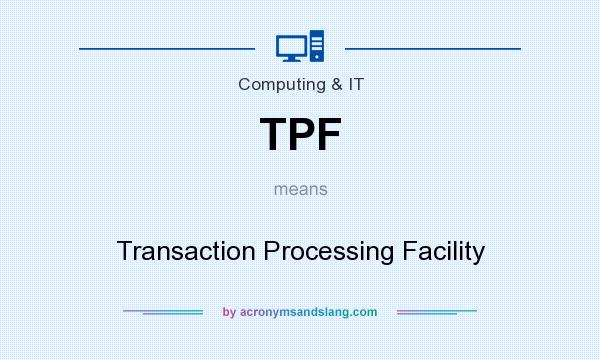What does TPF mean? It stands for Transaction Processing Facility