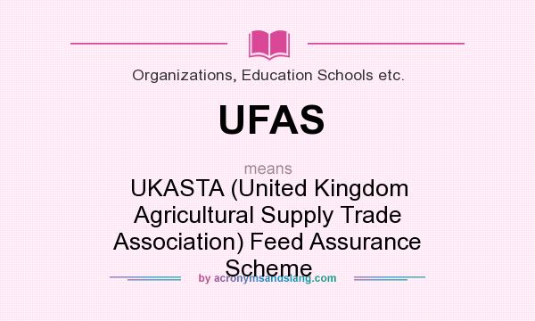 What does UFAS mean? It stands for UKASTA (United Kingdom Agricultural Supply Trade Association) Feed Assurance Scheme