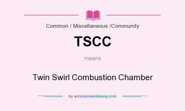What does TSCC mean? It stands for Twin Swirl Combustion Chamber