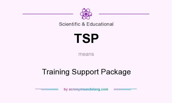What does TSP mean? It stands for Training Support Package