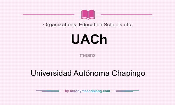 What does UACh mean? It stands for Universidad Autónoma Chapingo