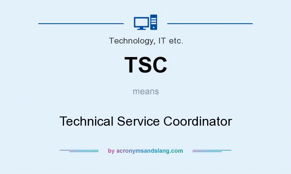 What does TSC mean? It stands for Technical Service Coordinator