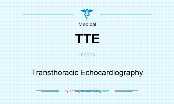 What does TTE mean? It stands for Transthoracic Echocardiography