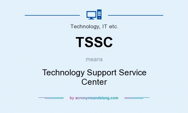 What does TSSC mean? It stands for Technology Support Service Center