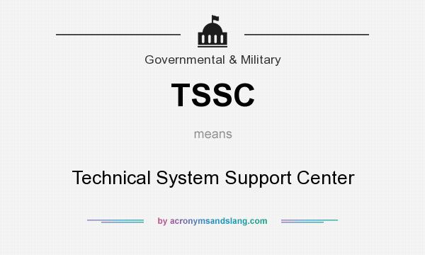 What does TSSC mean? It stands for Technical System Support Center