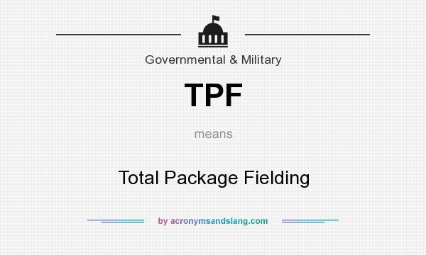 What does TPF mean? It stands for Total Package Fielding