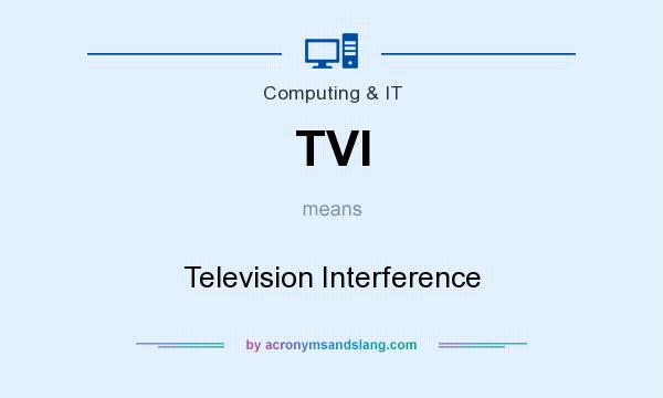 What does TVI mean? It stands for Television Interference