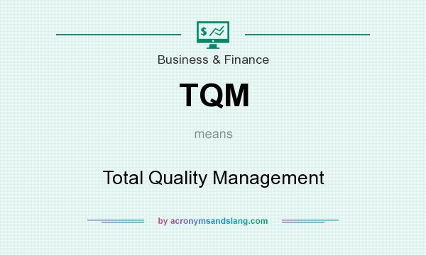 What does TQM mean? It stands for Total Quality Management