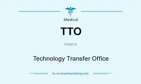 What does TTO mean? It stands for Technology Transfer Office