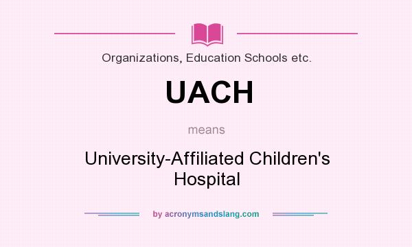 What does UACH mean? It stands for University-Affiliated Children`s Hospital