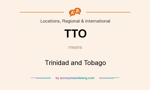 What does TTO mean? It stands for Trinidad and Tobago