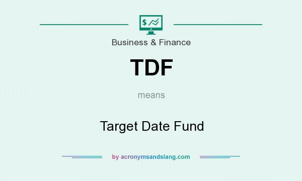 What does TDF mean? It stands for Target Date Fund