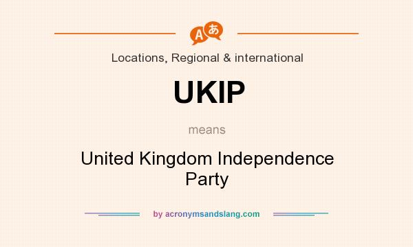 What does UKIP mean? It stands for United Kingdom Independence Party