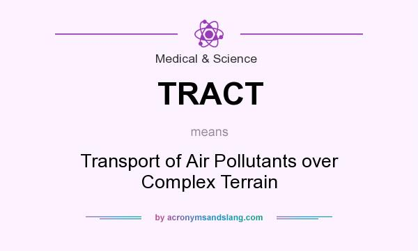 What does TRACT mean? It stands for Transport of Air Pollutants over Complex Terrain