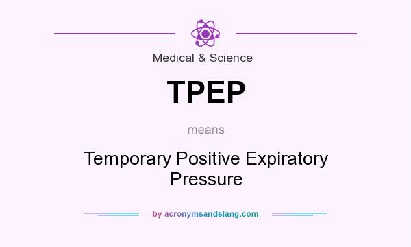 What does TPEP mean? It stands for Temporary Positive Expiratory Pressure