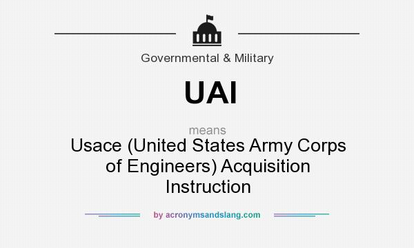 What does UAI mean? It stands for Usace (United States Army Corps of Engineers) Acquisition Instruction