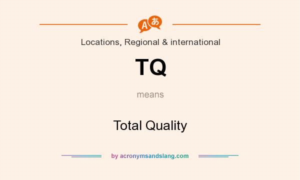 What does TQ mean? It stands for Total Quality