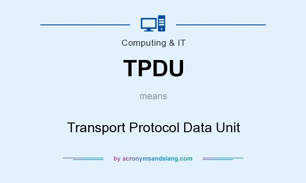 What does TPDU mean? It stands for Transport Protocol Data Unit