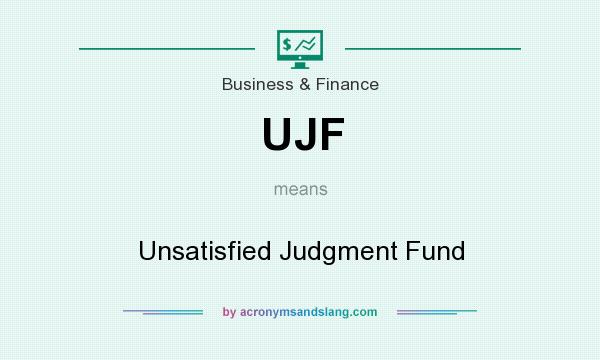 What does UJF mean? It stands for Unsatisfied Judgment Fund