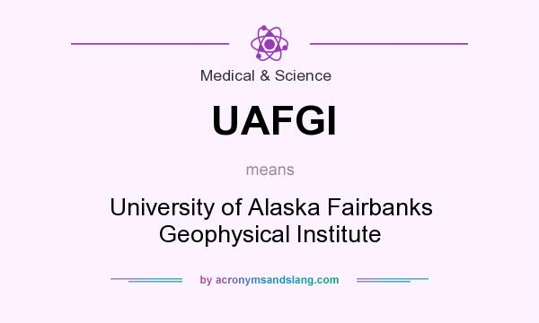 What does UAFGI mean? It stands for University of Alaska Fairbanks Geophysical Institute
