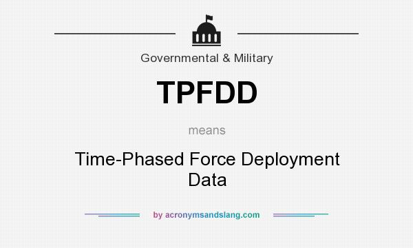 What does TPFDD mean? It stands for Time-Phased Force Deployment Data