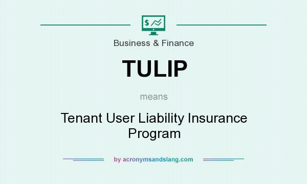 What does TULIP mean? It stands for Tenant User Liability Insurance Program