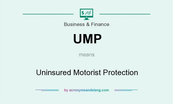 What does UMP mean? It stands for Uninsured Motorist Protection