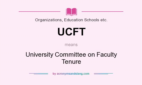 What does UCFT mean? It stands for University Committee on Faculty Tenure