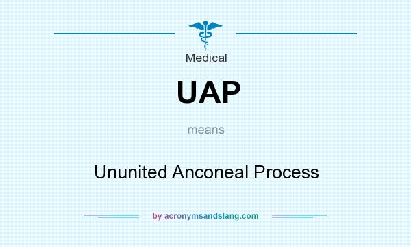 What does UAP mean? It stands for Ununited Anconeal Process