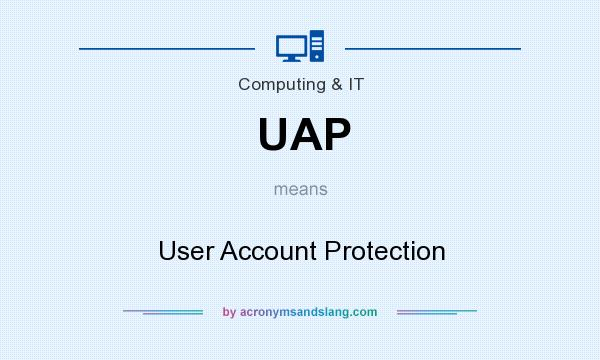 What does UAP mean? It stands for User Account Protection