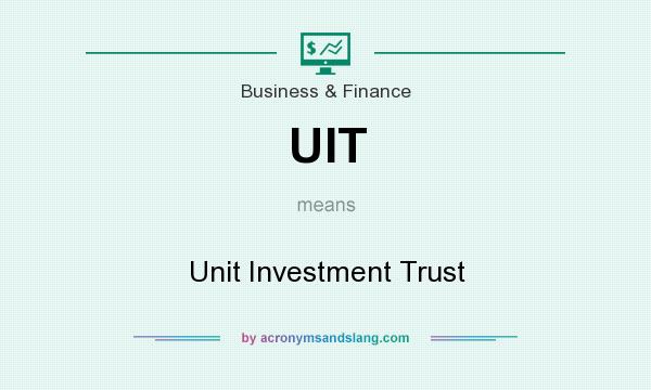 What does UIT mean? It stands for Unit Investment Trust