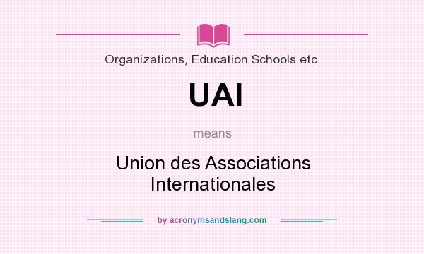 What does UAI mean? It stands for Union des Associations Internationales