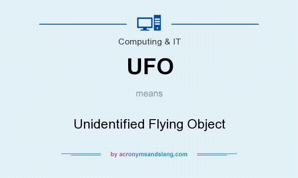 What does UFO mean? It stands for Unidentified Flying Object